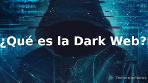 ¿Que es la dark web?